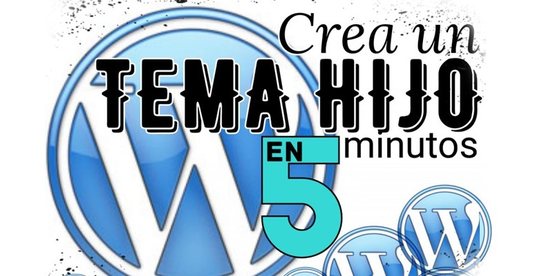 Crear tema hijo de Wordpress en 5 minutos