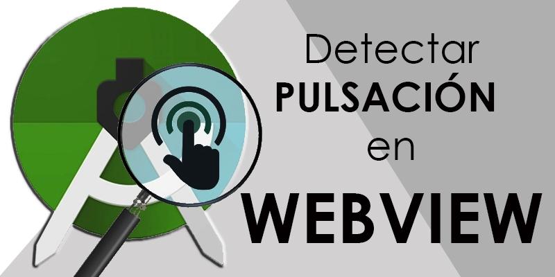 Detectar pulsacion en Webview Android