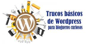 Modificaciones de WordPress y trucos para blogueros curiosos (II).