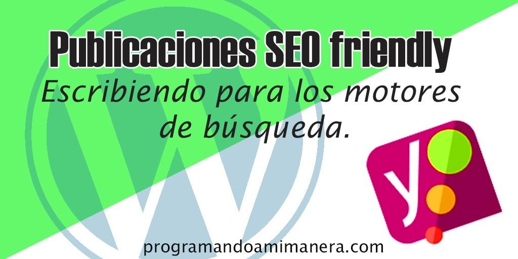 Publicaciones SEO friendly - Escribiendo para motores de búsqueda.